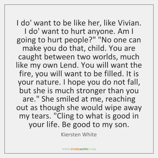 I do' want to be like her, like Vivian. I do' want ...