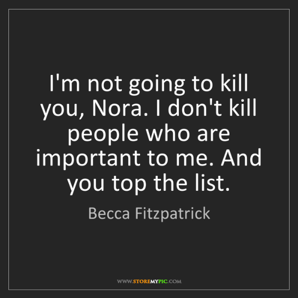 Becca Fitzpatrick: I'm not going to kill you, Nora. I don't kill people...