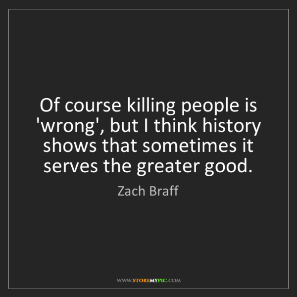 Zach Braff: Of course killing people is 'wrong', but I think history...