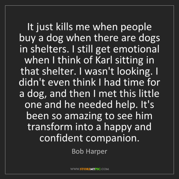 Bob Harper: It just kills me when people buy a dog when there are...