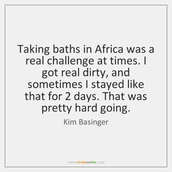 Taking baths in Africa was a real challenge at times. I got ...