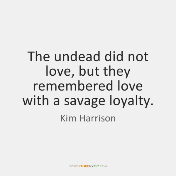 The undead did not love, but they remembered love with a savage ...