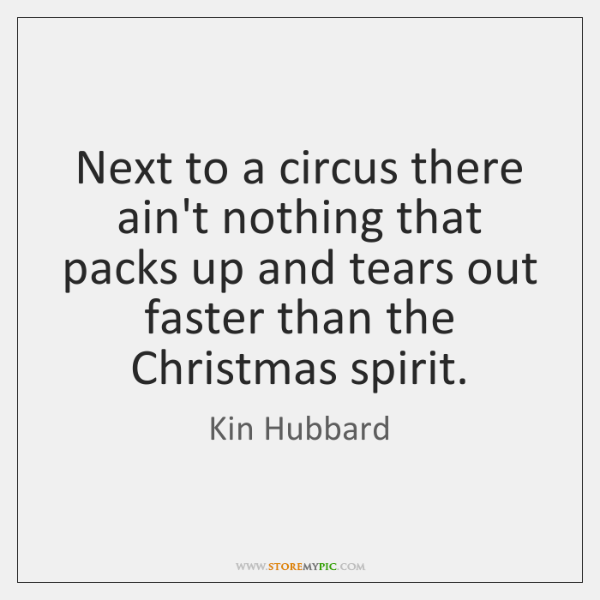 Next to a circus there ain't nothing that packs up and tears ...