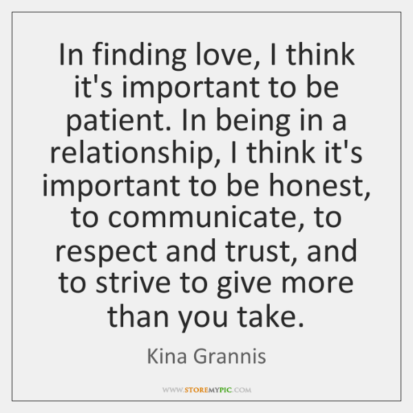 In finding love, I think it's important to be patient. In being ...