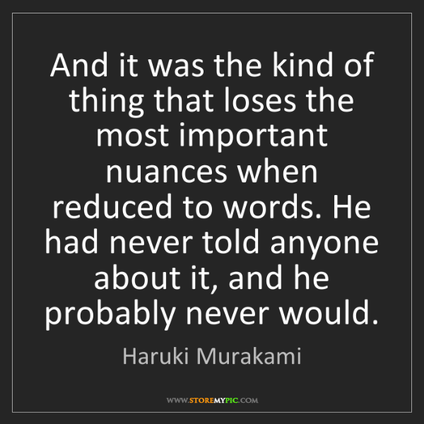 Haruki Murakami: And it was the kind of thing that loses the most important...