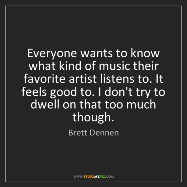 Brett Dennen: Everyone wants to know what kind of music their favorite...