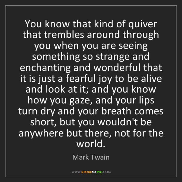 Mark Twain: You know that kind of quiver that trembles around through...