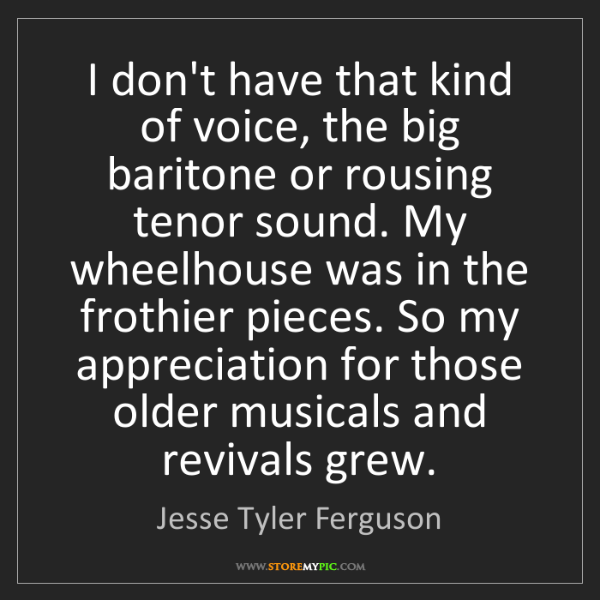 Jesse Tyler Ferguson: I don't have that kind of voice, the big baritone or...
