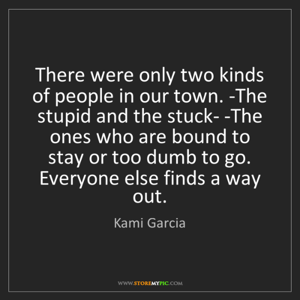 Kami Garcia: There were only two kinds of people in our town. -The...