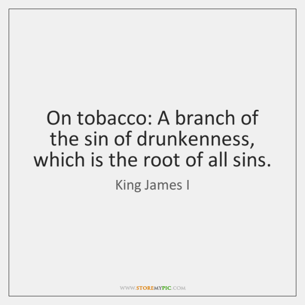 On tobacco: A branch of the sin of drunkenness, which is the ...
