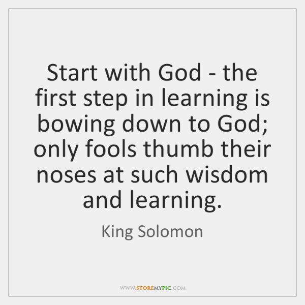 Start with God - the first step in learning is bowing down ...