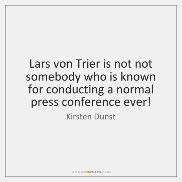 Lars von Trier is not not somebody who is known for conducting ...