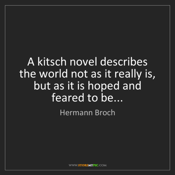 Hermann Broch: A kitsch novel describes the world not as it really is,...