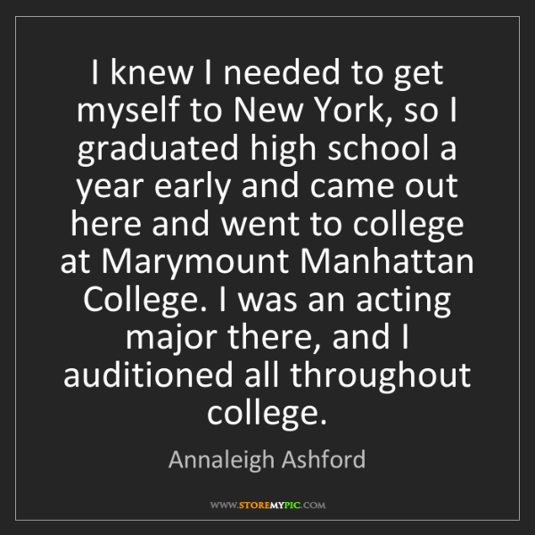 Annaleigh Ashford: I knew I needed to get myself to New York, so I graduated...