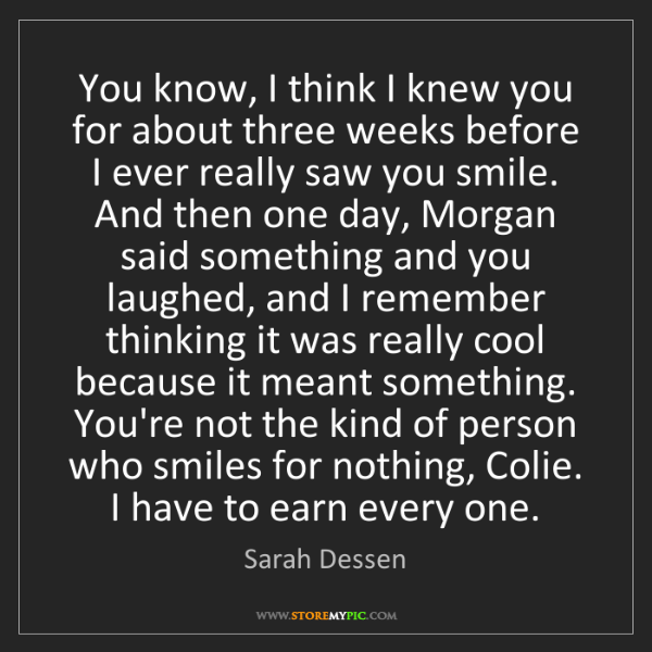 Sarah Dessen: You know, I think I knew you for about three weeks before...