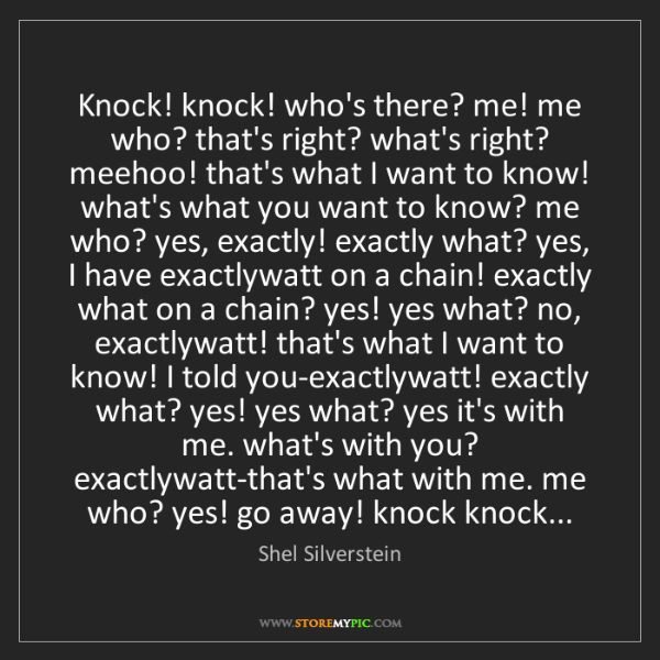 Shel Silverstein: Knock! knock! who's there? me! me who? that's right?...