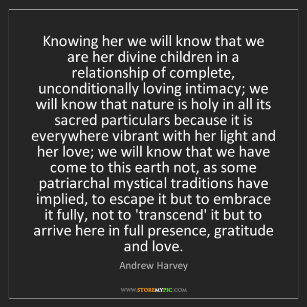 Andrew Harvey: Knowing her we will know that we are her divine children...