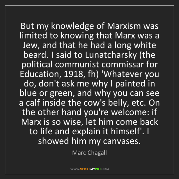 Marc Chagall: But my knowledge of Marxism was limited to knowing that...