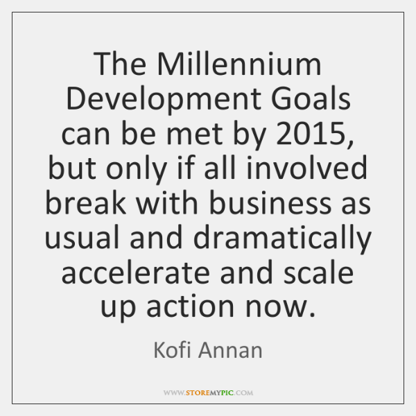 The Millennium Development Goals can be met by 2015, but only if all ...