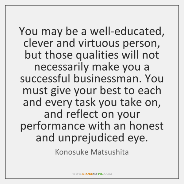 You may be a well-educated, clever and virtuous person, but those qualities ...