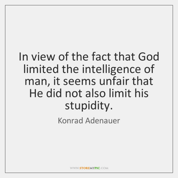 In view of the fact that God limited the intelligence of man, ...