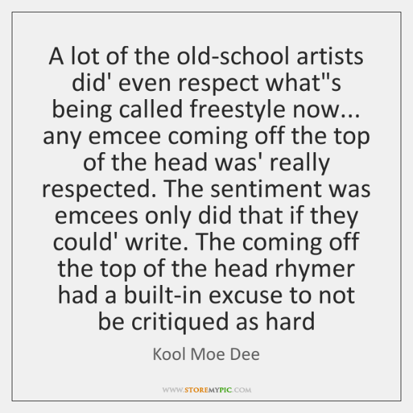 A lot of the old-school artists did' even respect what's being called ...