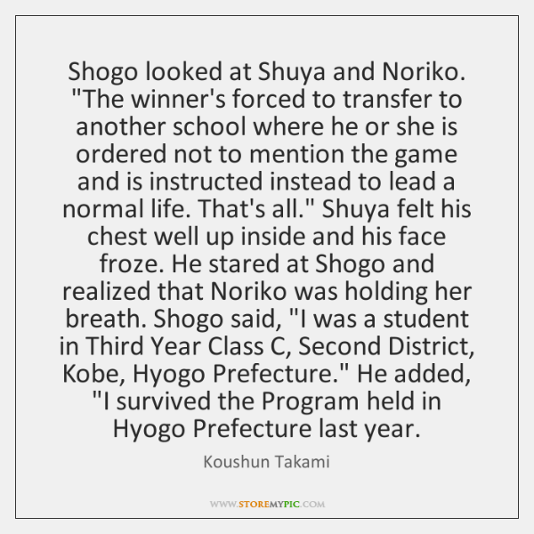 """Shogo looked at Shuya and Noriko. """"The winner's forced to transfer to ..."""