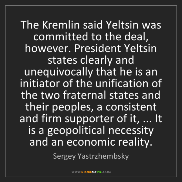 Sergey Yastrzhembsky: The Kremlin said Yeltsin was committed to the deal, however....