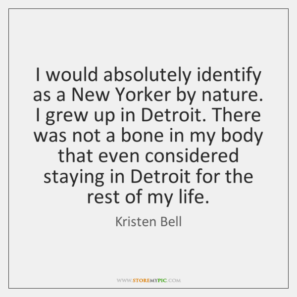 I would absolutely identify as a New Yorker by nature. I grew ...