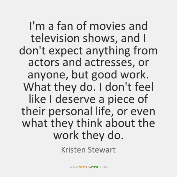 I'm a fan of movies and television shows, and I don't expect ...
