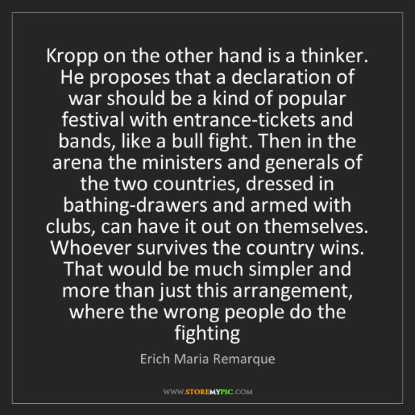 Erich Maria Remarque: Kropp on the other hand is a thinker. He proposes that...