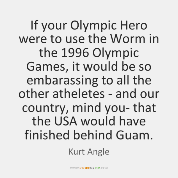 If your Olympic Hero were to use the Worm in the 1996 Olympic ...