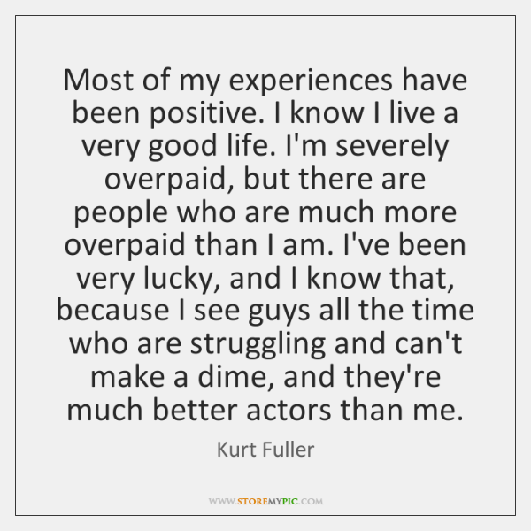 Most of my experiences have been positive. I know I live a ...