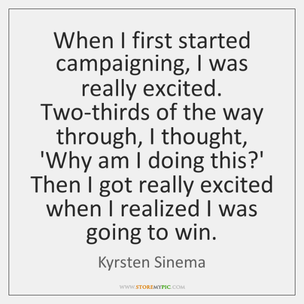 When I first started campaigning, I was really excited. Two-thirds of the ...