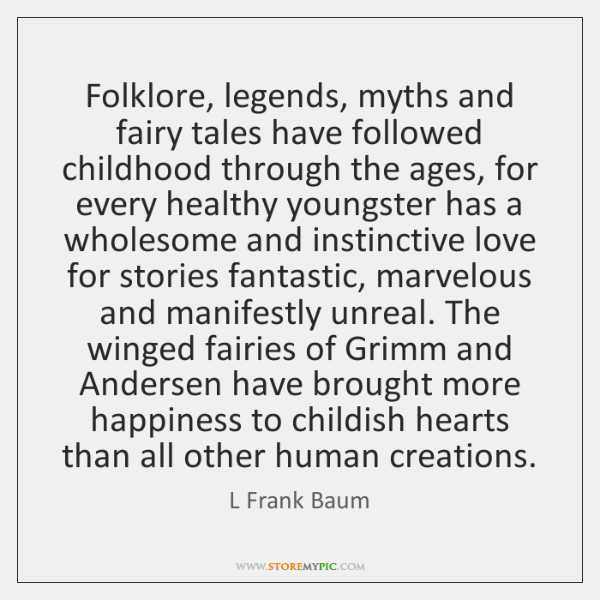 Folklore, legends, myths and fairy tales have followed childhood through the ages, ...