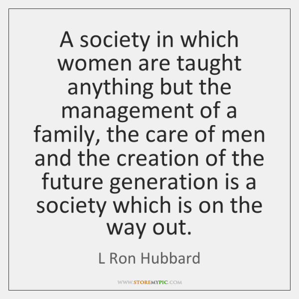 A society in which women are taught anything but the management of ...