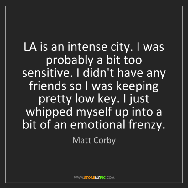 Matt Corby: LA is an intense city. I was probably a bit too sensitive....