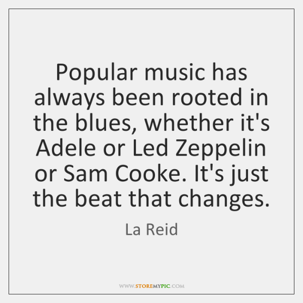 Popular music has always been rooted in the blues, whether it's Adele ...