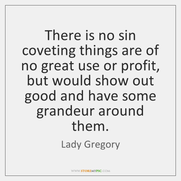 There is no sin coveting things are of no great use or ...