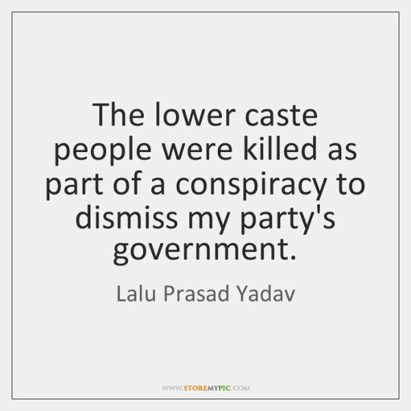 The lower caste people were killed as part of a conspiracy to ...