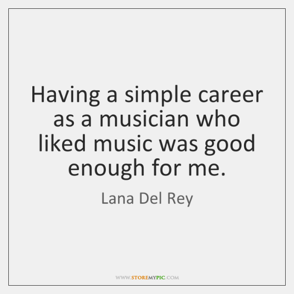 Having a simple career as a musician who liked music was good ...