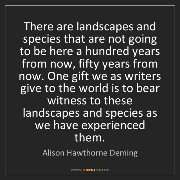 Alison Hawthorne Deming: There are landscapes and species that are not going to...