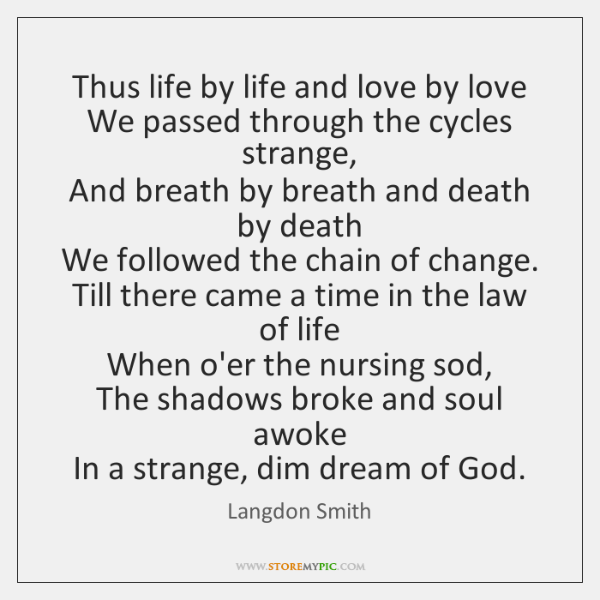 Thus life by life and love by love   We passed through the ...