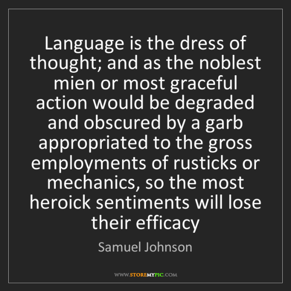 Samuel Johnson: Language is the dress of thought; and as the noblest...
