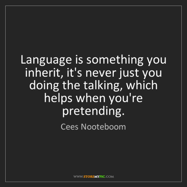Cees Nooteboom: Language is something you inherit, it's never just you...