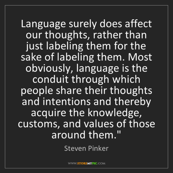 Steven Pinker: Language surely does affect our thoughts, rather than...
