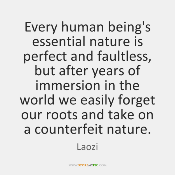 Every human being's essential nature is perfect and faultless, but after years ...