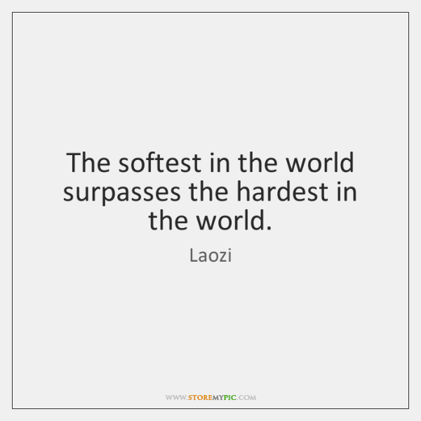The softest in the world surpasses the hardest in the world.