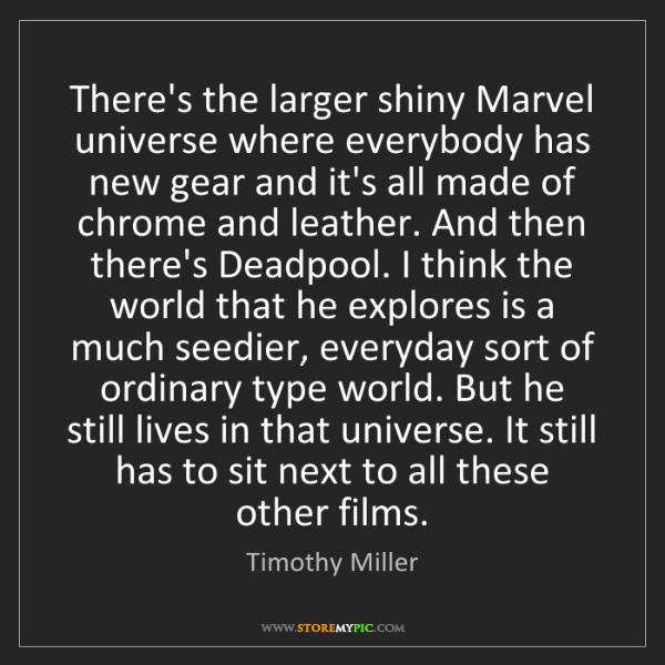 Timothy Miller: There's the larger shiny Marvel universe where everybody...