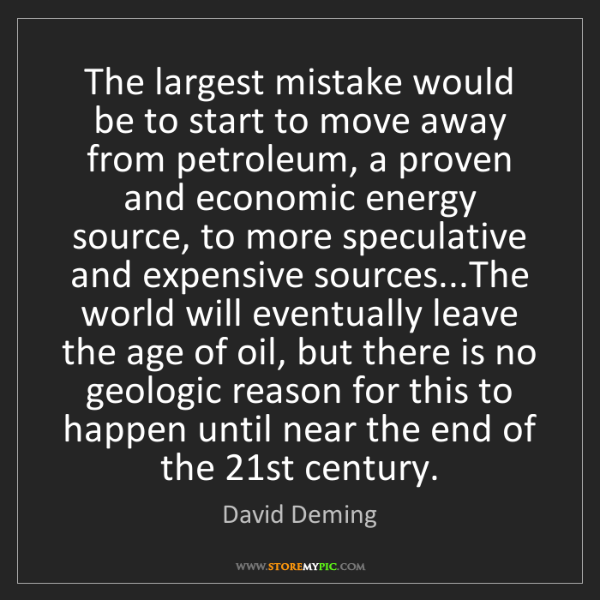 David Deming: The largest mistake would be to start to move away from...